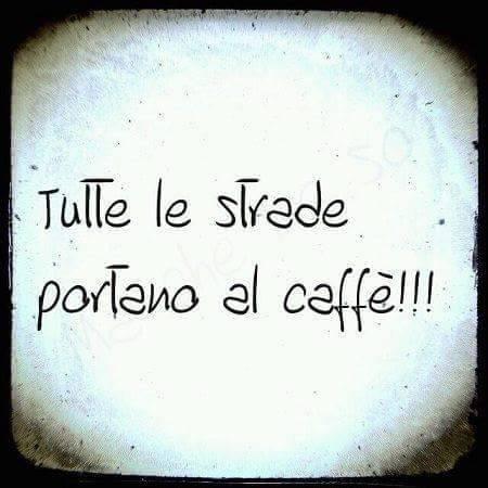 Tutte le strade portano al caffè